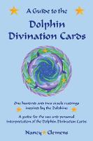 A Guide to the Dolphin Divination Cards One Hundred and Two Oracle Readings Inspired by the Dolphins by Nancy E Clemens