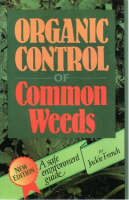 Organic Control of Common Weeds A Safe Environment Guide by Jackie French