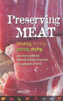 Preserving Meat Smoking, Brining, Potting, Drying and Other Traditional Methods of Preserving Meat, Fish and Game at Home by Ann Cliff