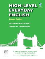 High-Level Everyday English with Audio A Self-Study Method of Learning English Vocabulary for High-Level Students by Steven Collins
