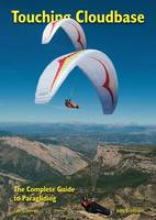 Touching Cloudbase The Complete Guide to Paragliding by Ian Currer
