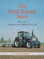 The Ford Tractor Story Basildon to New Holland, 1964-99 by Stuart Gibbard