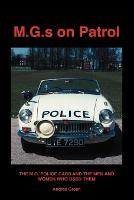 M.G.S on Patrol The M.G. Police Cars and the Men and Women Who Used Them by Andrea Green