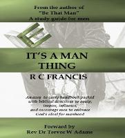 It's a Man Thing An Easy to Carry Handbook of Biblical Directives for Men by Rupert Colin Francis