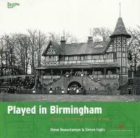 Played in Birmingham Charting the heritage of a city at play by Steve Beauchampe, Simon Inglis