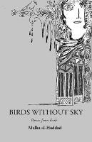 Birds Without Sky Poems from Exile by Malka al-Haddad