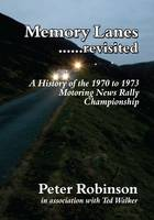 Memory Lanes ...Revisited The History of the 1970-1973 Motoring News Rally Championship by Peter Robinson
