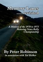 Memory Lanes ...Revisited. A History of the 1970 to 1973 Motoring News Rally Championship by Peter Robinson