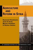 Agriculture and Reform in Syria by Raymond A. Hinnebusch, Atieh El Hindi, Munzer Khaddam, Myriam Ababsa