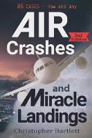Air Crashes and Miracle Landings 85 Cases - How and Why by Christopher (HARVARD BUSINESS SCHOOL) Bartlett