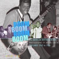 Boom Boom, Boom Boom American Rhythm & Blues in England 1962-1966 by Mark Stratford