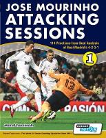 Cover for Jose Mourinho Attacking Sessions - 114 Practices from Goal Analysis of Real Madrid's 4-2-3-1 by Michail Tsokaktsidis