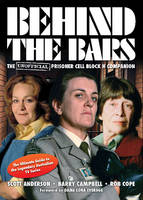 Behind the Bars The Unofficial Prisoner Cell Block H Companion by Scott Anderson, Barry Campbell, Rob Cope, Barry Humphries