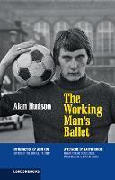 The Working Man's Ballet by Alan Hudson, John King, Martin Knight