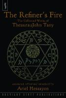 The Refiner's Fire The Collected Works of TheaurauJohn Tany by Ariel Hessayon