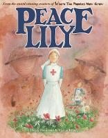 Peace Lily The World War 1 Battlefield Nurse by Hilary Robinson