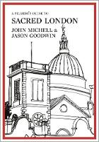 A Pilgrim's Guide to Sacred London by Jason Goodwin, John Michell