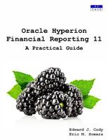 Oracle Hyperion Financial Reporting 11 A Practical Guide by Edward J. Cody