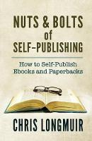 Nuts & Bolts of Self-Publishing How to Self-Publish eBooks and Paperbacks by Chris Longmuir
