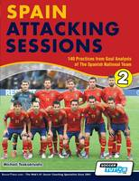Cover for Spain Attacking Sessions - 140 Practices from Goal Analysis of the Spanish National Team by Michail Tsokaktsidis