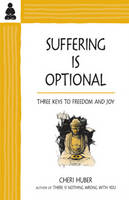 Suffering Is Optional Three Keys to Freedom and Joy by Cheri Huber