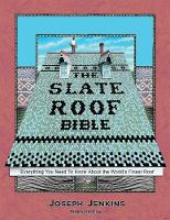 Slate Roof Bible Everything You Need to Know About the World's Finest Roof by Joseph Jenkins