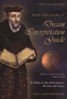Nostradamus' Dream Interpretation Guide, Special Edition A Tribute to His Achievements, His Life & Legacy, 500th Anniversary 1503-2003 by Dita Arzt-Wegman