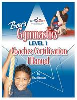Boy's Gymnastics Level 1 Coaches Certification Manual by Rita Brown
