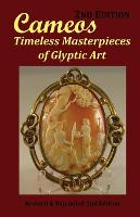 Cameos Timeless Masterpieces of Glyptic Art: Revised and Expanded 2nd Edition by Arthur L Comer Jr