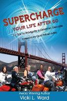Supercharge Your Life After 60! 10 Tips to Navigate a Dynamic Decade by Vicki > Ward