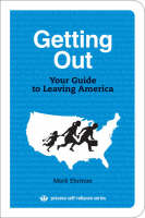 Getting Out Your Guide to Leaving America by Mark Ehrman