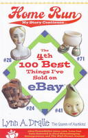 4th 100 Best Things I've Sold on... eBay Home Run My Story Continues by the Queen of Auctions by Lynn Dralle