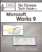 No Stress Tech Guide to Microsoft Works 9 by Indera Murphy