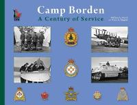 Camp Borden A Century of Service by William March, Terry Higgins