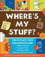Where's My Stuff? The Ultimate Teen Organizing Guide by Samantha Moss, Lesley Schwartz