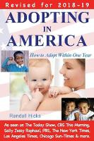 Adopting in America How to Adopt Within One Year (2018-19 Edition) by Randall Hicks