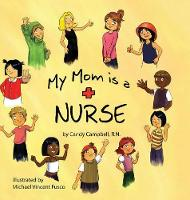 My Mom is a Nurse by Candy Campbell