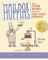 Mailbox Muffins And Other Recipes from the Gulf Coast Homeless by Homeless of Oregon Place Apartments