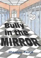 Bully in the Mirror Making Hate Stope When You Don't Think You Can by Shanaya Fastje