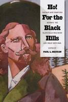 Ho! For the Black Hills Captain Jack Crawford Reports the Black Hills Gold Rush and Great Sioux War by Paul L. Hedren