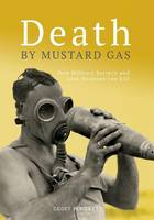 Death by Mustard Gas How Military Secrecy and Lost Weapons Can Kill by Geoff Plunkett, Army History Unit, Australia Department of Defence
