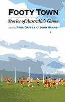 Footy Town Stories of Australia's Game by Paul Daffey