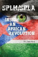 Splm/Spla Inside an African Revolution by Dr Lam Akol