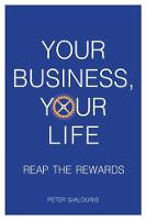 Your Business, Your Life Reap the Rewards by Peter Gialouris