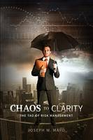 Chaos to Clarity - The Tao of Risk Management by Joseph W Mayo