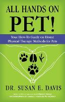 All Hands on Pet! Your How-To Guide on Home Physical Therapy Methods for Pets by Pt Susan Davis