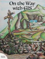 On the Way with GIS Teacher's Edition by Toni Fisher