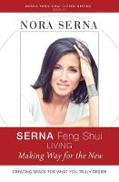 Serna Feng Shui Living Making Way for a New Life by Nora Serna