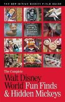 The Complete Walt Disney World Fun Finds & Hidden Mickeys The Definitive Disney Field Guide by Julie Neal, Mike Neal