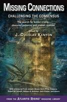 Missing Connections Challenging the Consensus the Search for Hidden Truths, Obscured Patterns, and Unseen Realities by J. Douglas (J. Douglas Kenyon) Kenyon